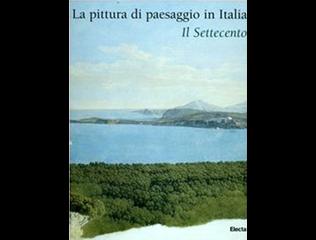LA PITTURA DI PAESAGGIO IN ITALIA. IL SETTECENTO